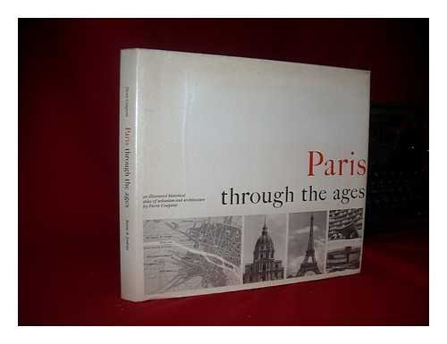 Paris through the ages : an illustrated historical atlas of urbanism and architecture