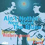 Ain'T Nothin' New About Blues - Jimmy Witherspoon, Rob Ford