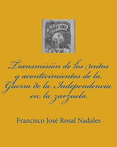 Transmisión de los mitos y acontecimientos de la Guerra de la Independencia en la zarzuela por Francisco José Rosal Nadales