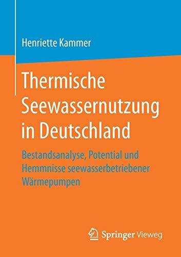 Thermische Seewassernutzung in Deutschland: Bestandsanalyse, Potential und Hemmnisse seewasserbetriebener Wärmepumpen -