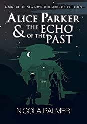 Alice Parker & The Echo of the Past (Alice Parker's Adventures Book 6)