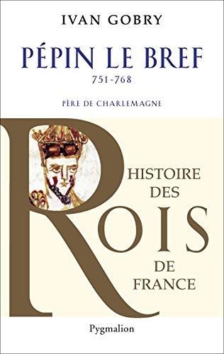Pépin le Bref: Père de Charlemagne, 751-768 - Ivan Gobry sur Bookys