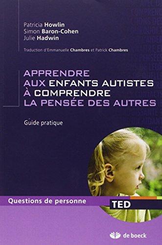 Apprendre aux enfants autistes à comprendre la pensée des autres : Guide pratique par Patricia Howlin, Simon Baron-Cohen, Julie Hadwin