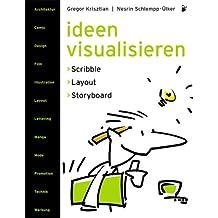 Ideen visualisieren: Scribble - Layout - Storyboard Ein Handbuch der Entwurfstechnik