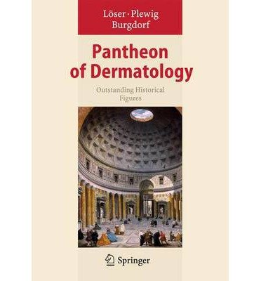[(Pantheon of Dermatology 2013: Outstanding Historical Figures)] [Author: Christoph Löser] published on (September, 2013)