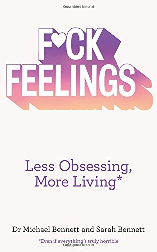 F*ck Feelings: Less Obsessing, More Living
