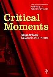 Critical Moments: Fintan O'Toole on Modern Irish Theatre by Fintan O'Toole (2003-11-15)