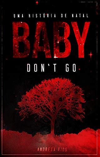 Uma História Natalina de Baby, Don't Go (Portuguese Edition) por Andresa Rios