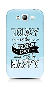 AMEZ today is the perfect day to be happy Back Cover For Samsung Grand Neo Plus