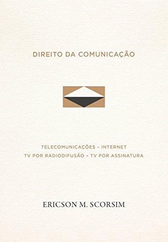 Direito da Comunicação - Telecomunicações - Internet - TV por radiodifusão - TV por assinatura (Portuguese Edition) por ERICSON MEISTER SCORSIM