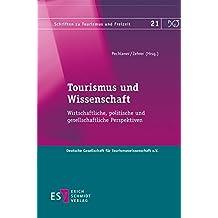 Tourismus und Wissenschaft: Wirtschaftliche, politische und gesellschaftliche Perspektiven (Schriften zu Tourismus und Freizeit, Band 21)