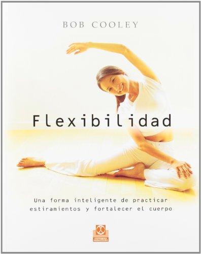 FLEXIBILIDAD. Una forma inteligente de practicar estiramientos y fortalecer el cuerpo (Deportes)
