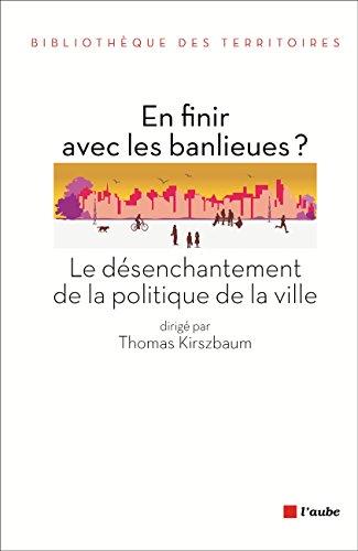 En finir avec les banlieues ?: Le désenchantement de la politique de la ville (Bibliothèque des territoires) par Thomas KIRSZBAUM