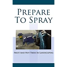 Prepare to Spray: Fruit and Nut Trees in Landscaping (English Edition)