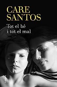 Tot el bé i tot el mal par Care Santos