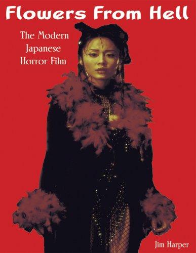 Flowers From Hell: The Modern Japanese Horror Film por Jim Harper