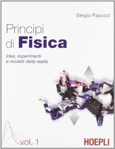 Principi di fisica. Idee, esperimenti e modelli della realtà. Per i Licei e gli Ist. magistrali: 1