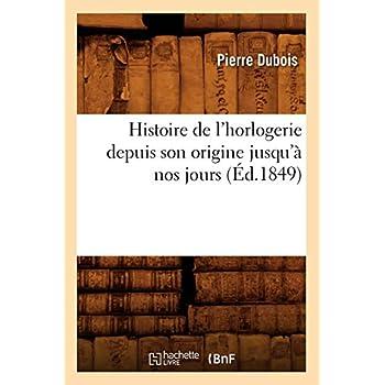 Histoire de l'horlogerie depuis son origine jusqu'à nos jours (Éd.1849)