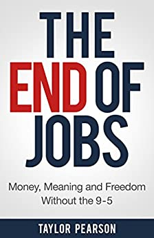 The End of Jobs: Money, Meaning and Freedom Without the 9-to-5 (English Edition) de [Pearson, Taylor]