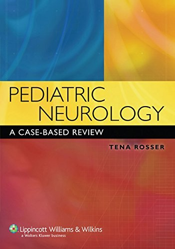 Pediatric Neurology: A Case-based Review by Tena L. Rosser (2006-08-01)