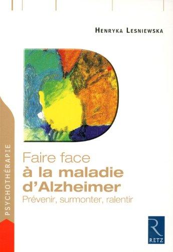 Faire face à la maladie d'Alzheimer : Prévenir, surmonter, ralentir par Henryka Lesniewska