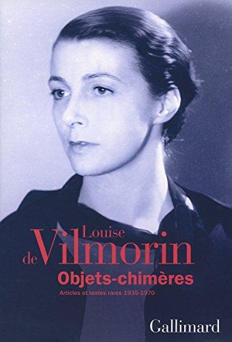 Objets-chimères: Articles et textes rares (1935-1970) par Louise de Vilmorin