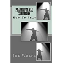 Prayer For All Solutions: How To Pray (English Edition)