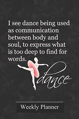 Dance Weekly Planner: 2019 Schedule Organizer for Ballet Dancers and Dance Teachers por Dance Thoughts