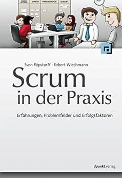 Scrum in der Praxis: Erfahrungen, Problemfelder und Erfolgsfaktoren von [Röpstorff, Sven, Wiechmann, Robert]