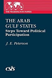 The Arab Gulf States: Steps Toward Political Participation: Steps Towards Political Participation (The Washington Papers)