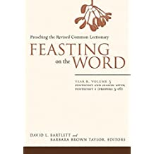 [(Feasting on the Word: Year B, v. 3 : Preaching the Revised Common Lectionary, Year B, Volumn 3)] [Edited by David L. Bartlett ] published on (March, 2009)