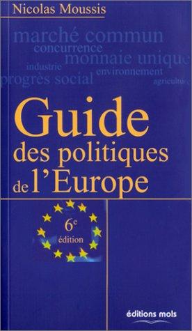 Guide des politiques de l'Europe. 6ème édition par Nicolas Moussis