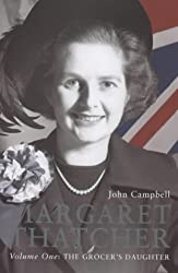 Margaret Thatcher Volume One: The Grocer's Daughter