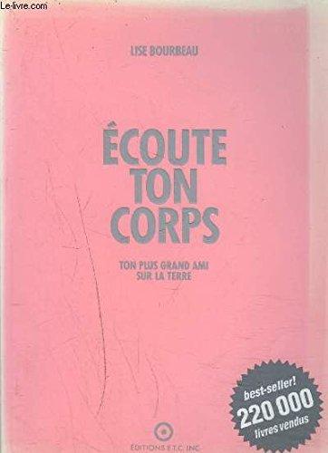 ECOUTE TON CORPS.TON PLUS GRAND AMI SUR LA TERRE.TOME 1.