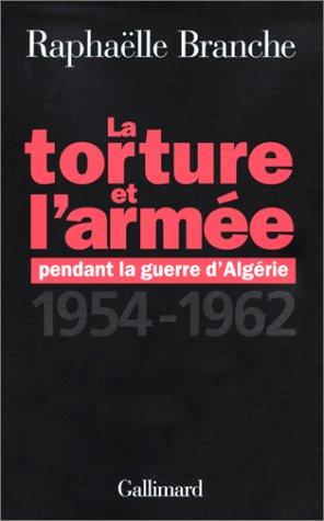 La Torture et l'Armée pendant la guerre d'Algérie, 1954-1962