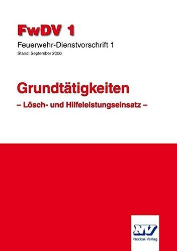FwDV 1 Feuerwehr Dienstvorschrift 1: Grundtätigkeiten Lösch- und Hilfeleistungseinsatz (2011-04-18)