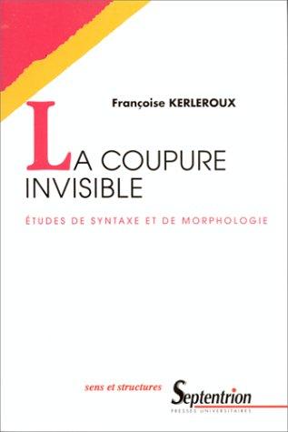 La coupure invisible. Etudes de syntaxe et de morphologie par Françoise Kerleroux