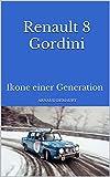 Renault 8 Gordini: Ikone einer Generation