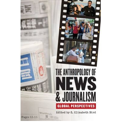[ [ [ The Anthropology of News & Journalism: Global Perspectives[ THE ANTHROPOLOGY OF NEWS & JOURNALISM: GLOBAL PERSPECTIVES ] By Bird, S. Elizabeth ( Author )Nov-01-2009 Paperback