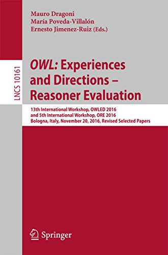 OWL: Experiences and Directions - Reasoner Evaluation: 13th International Workshop, OWLED 2016, and 5th International Workshop, ORE 2016, Bologna, Italy, ... Science Book 10161) (English Edition)