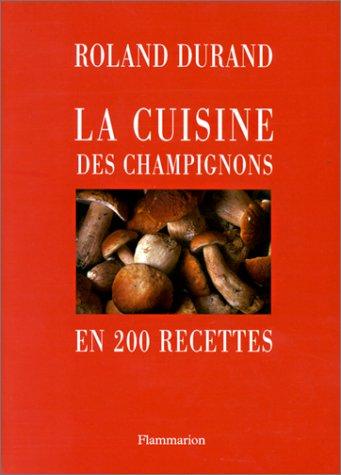 La cuisine des champignons en 200 recettes par Roland Durand