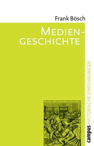 Mediengeschichte: Vom asiatischen Buchdruck zum Fernsehen (Historische Einführungen)