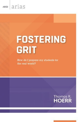 Fostering Grit: How do I prepare my students for the real world? (ASCD Arias) by Thomas R. Hoerr (2013) Paperback