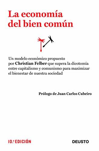 La economía del bien común: Un modelo económico que supera la dicotomía entre capitalismo y comunismo para m (Economia (deusto)) por Christian Felber