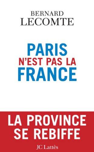 Paris n'est pas la France (Essais et documents) par Bernard Lecomte
