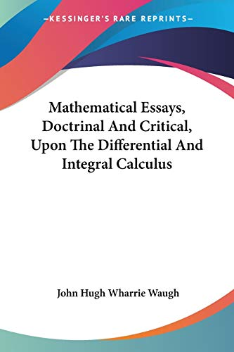 Mathematical Essays, Doctrinal and Critical, upon the Differential and Integral Calculus PDF Books