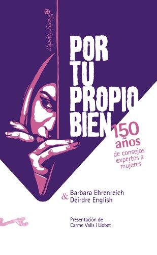 Por tu probio bien : 150 años de consejos expertos a las mujeres por Barbara Ehrenreich, Deirdre English