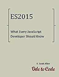 What Every JavaScript Developer Should Know About ECMAScript 2015 (OdeToCode Programming Series) (English Edition)