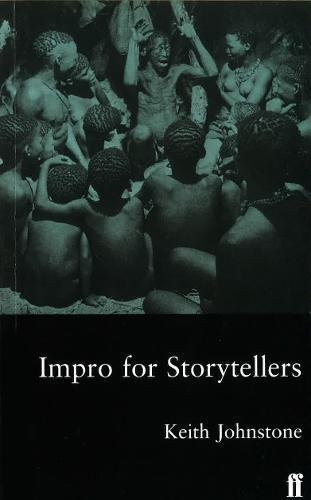 Impro for Storytellers: Theatresports and the Art of Making Things Happen
