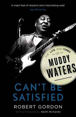 Can't Be Satisfied: The Life and Times of Muddy Waters por Robert Gordon